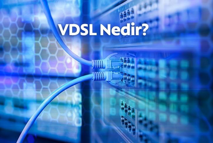 VDSL Nedir? VDSL ve ADSL Arasındaki Farklar Nelerdir?